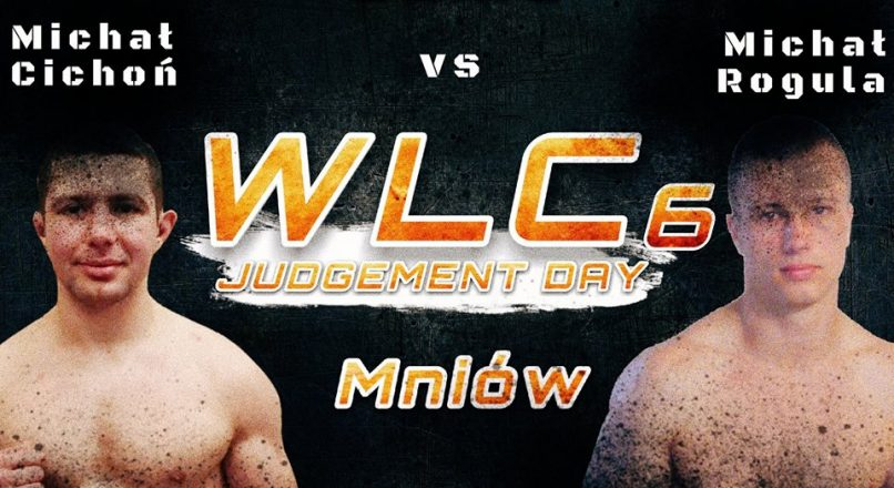 "WLC6″ Judgement Day"": Michał Rogula vs Michał Cichoń"